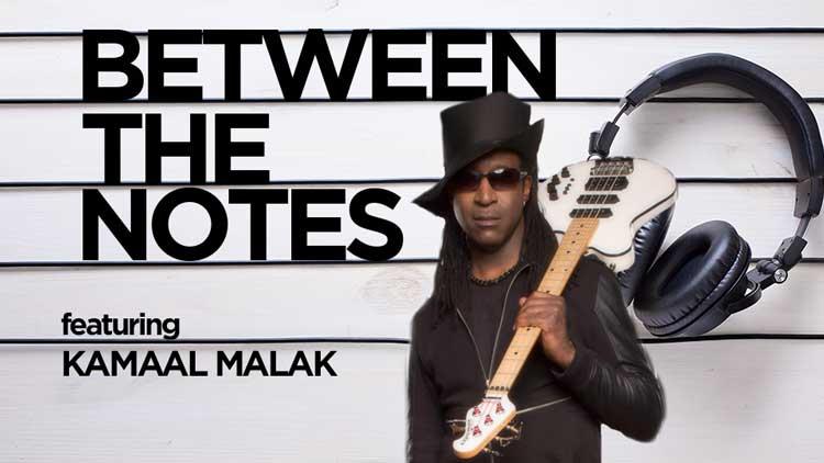 Between the Notes <br/>Kamaal Malak
